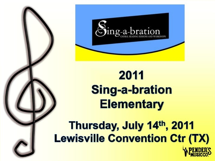 2011Sing-a-brationElementaryThursday, July 14th, 2011Lewisville Convention Ctr (TX)<br />1<br />