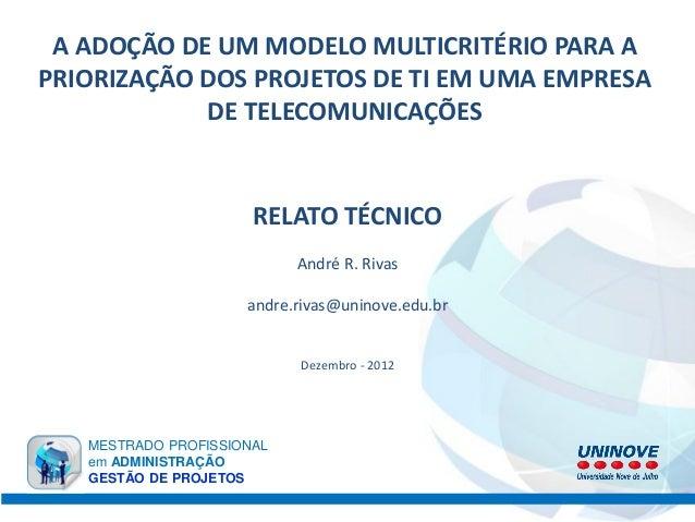 A ADOÇÃO DE UM MODELO MULTICRITÉRIO PARA APRIORIZAÇÃO DOS PROJETOS DE TI EM UMA EMPRESA            DE TELECOMUNICAÇÕES    ...