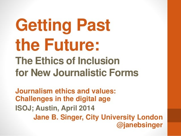 Getting Past the Future: The Ethics of Inclusion for New Journalistic Forms Journalism ethics and values: Challenges in th...