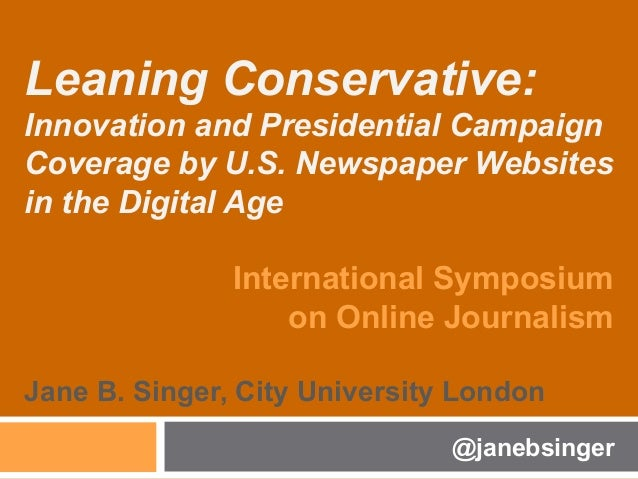 Leaning Conservative: Innovation and Presidential Campaign Coverage by U.S. Newspaper Websites in the Digital Age Internat...