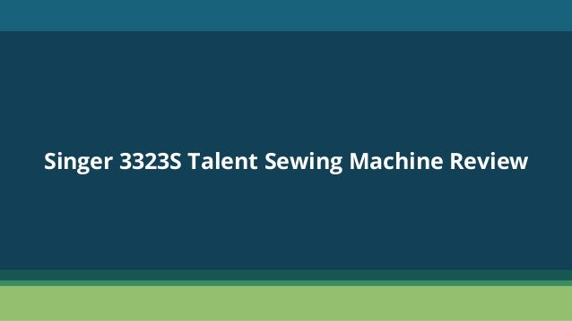 Singer 40 S Talent Sewing Machine Review Best Singer 3323s Talent Sewing Machine Review