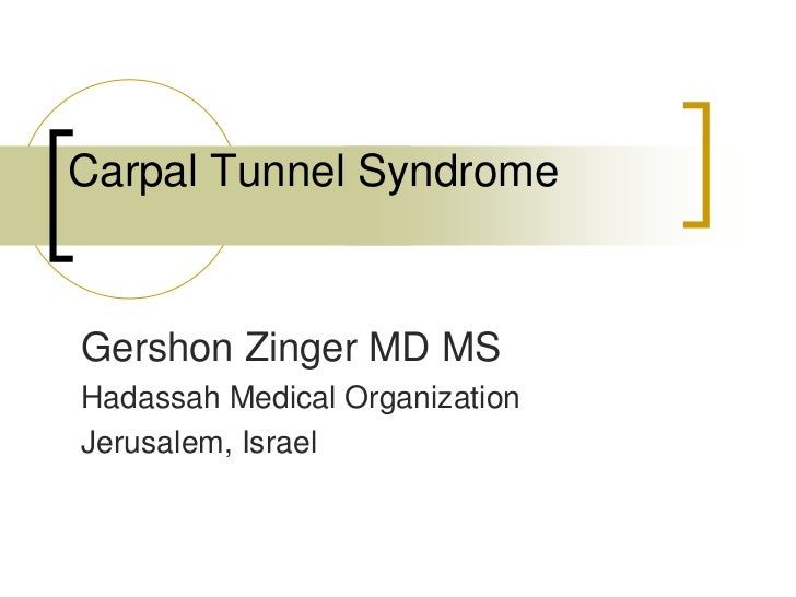 Carpal Tunnel SyndromeGershon Zinger MD MSHadassah Medical OrganizationJerusalem, Israel