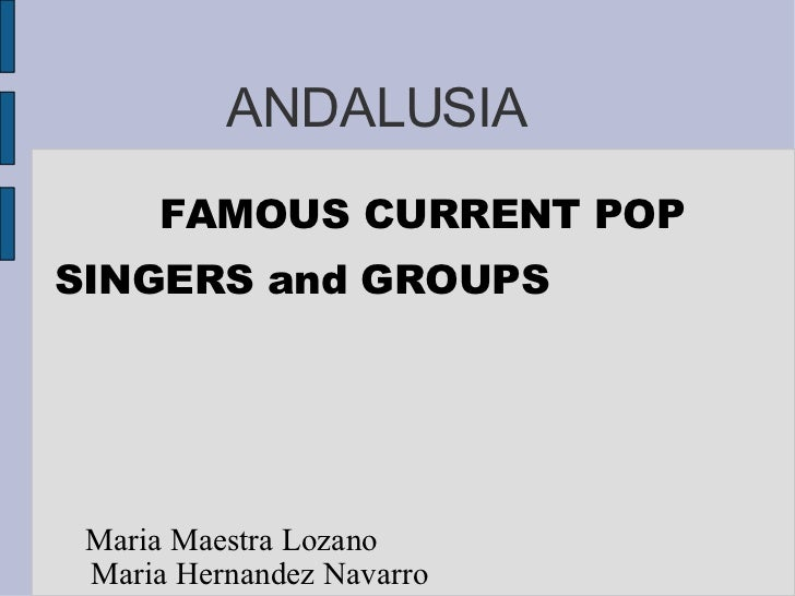 ANDALUSIA FAMOUS CURRENT POP SINGERS and GROUPS  Maria Maestra Lozano  Maria Hernandez Navarro