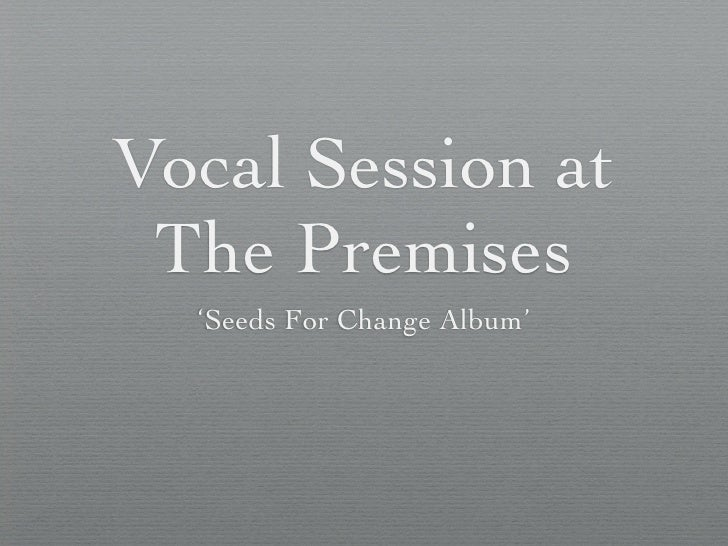Vocal Session at  The Premises   'Seeds For Change Album'