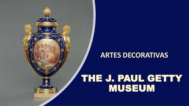 ARTES DECORATIVAS THE J. PAUL GETTY MUSEUM