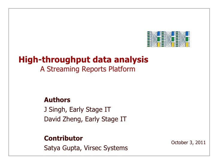 High-throughput data analysis A Streaming Reports Platform<br />Authors<br />J Singh, Early Stage IT<br />David Zheng, Ea...