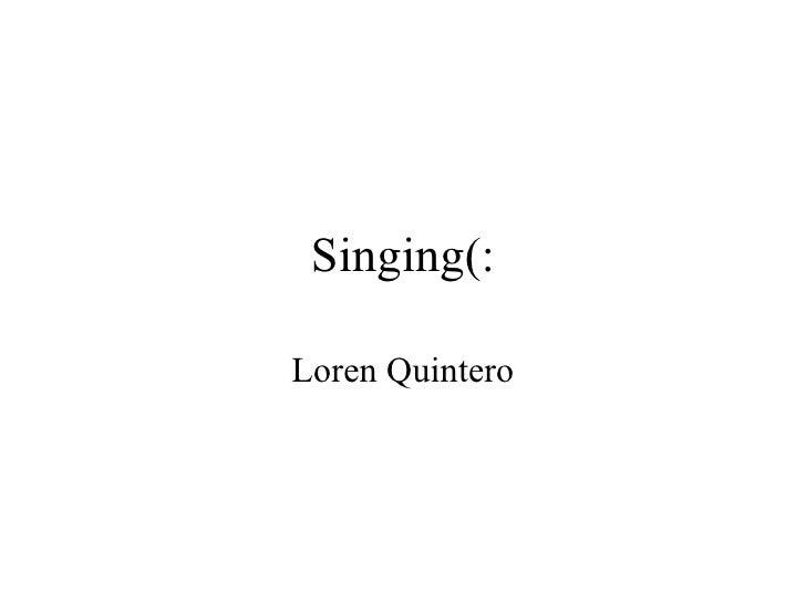 Singing(: Loren Quintero