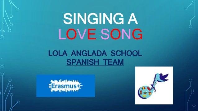 SINGING A LOVE SONG LOLA ANGLADA SCHOOL SPANISH TEAM
