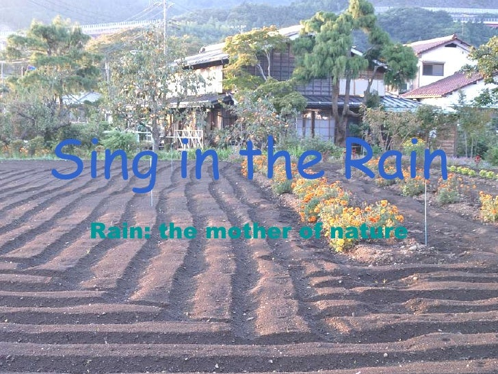 Sing in the Rain Rain: the mother of nature