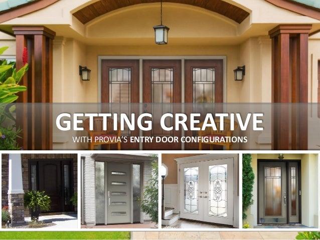 GETTING CREATIVEWITH PROVIA'S ENTRY DOOR CONFIGURATIONS