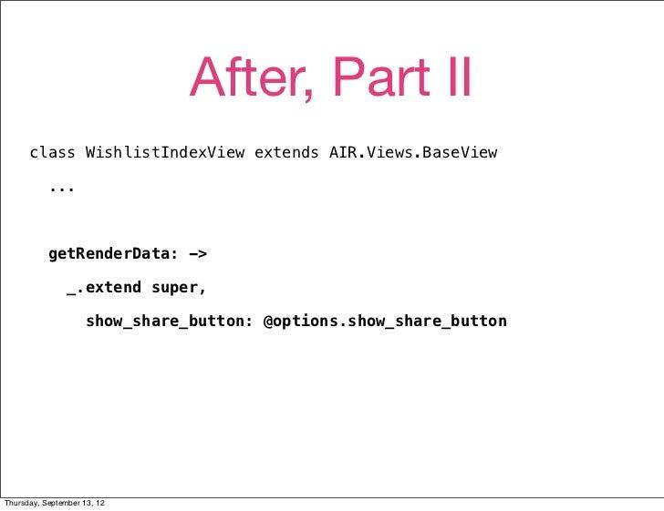 After, Part II      class WishlistIndexView extends AIR.Views.BaseView           ...           getRenderData: ->          ...