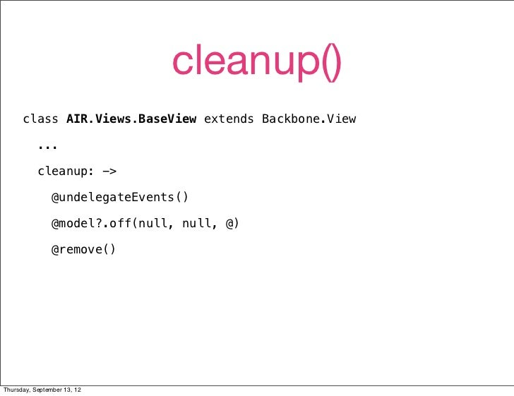 cleanup()      class AIR.Views.BaseView extends Backbone.View           ...           cleanup: ->                @undelega...