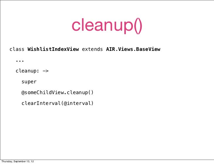 cleanup()      class WishlistIndexView extends AIR.Views.BaseView           ...           cleanup: ->                super...