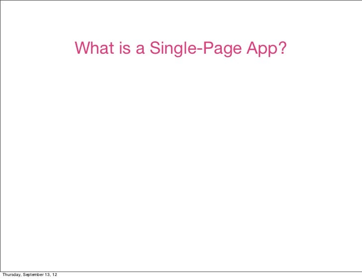 What is a Single-Page App?Thursday, September 13, 12