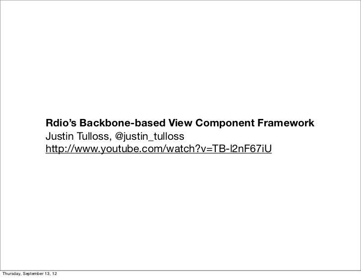 Rdio's Backbone-based View Component Framework                    Justin Tulloss, @justin_tulloss                    http:...