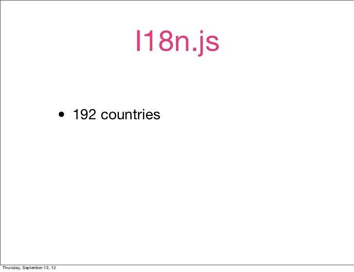 I18n.js                             • 192 countriesThursday, September 13, 12