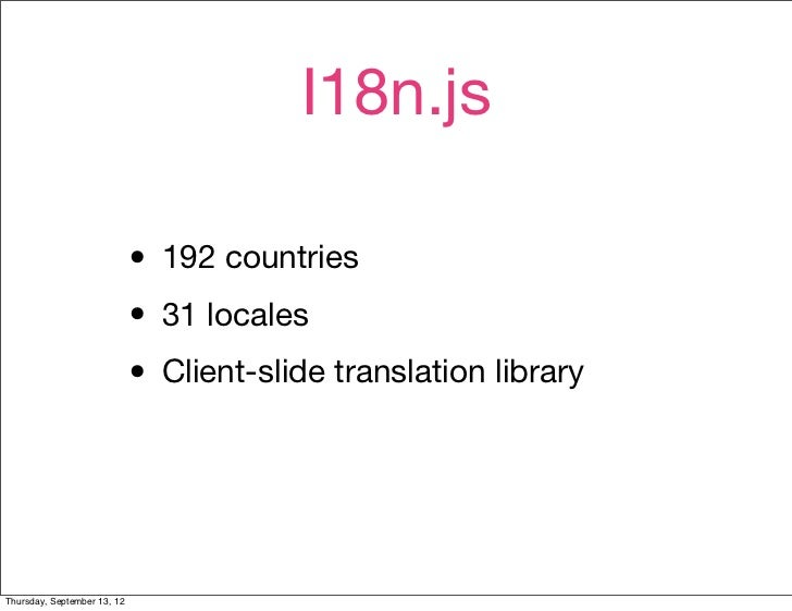 I18n.js                             • 192 countries                             • 31 locales                             •...
