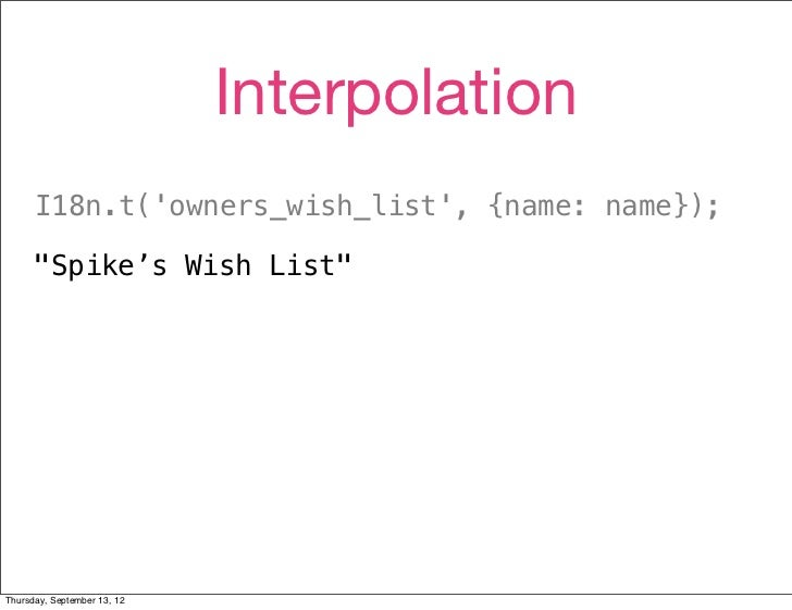 """Interpolation      I18n.t(owners_wish_list, {name: name});      """"Spike's Wish List""""Thursday, September 13, 12"""