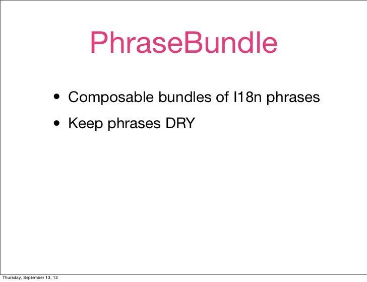 PhraseBundle                       • Composable bundles of I18n phrases                       • Keep phrases DRYThursday, ...