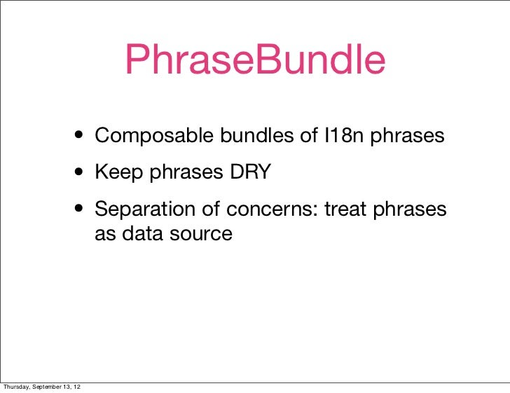 PhraseBundle                       • Composable bundles of I18n phrases                       • Keep phrases DRY          ...