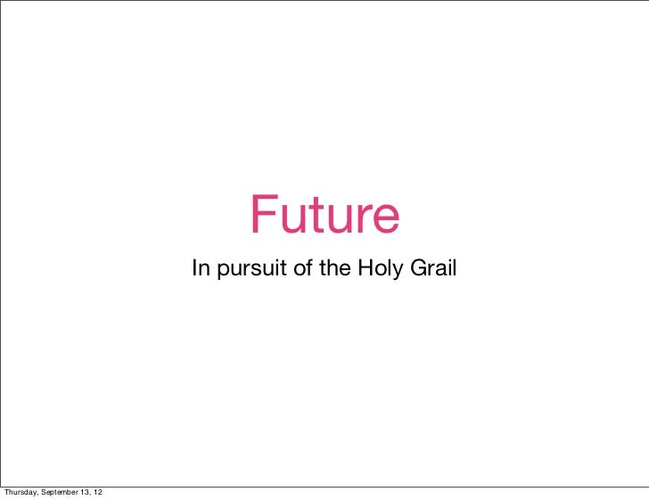 Future                             In pursuit of the Holy GrailThursday, September 13, 12