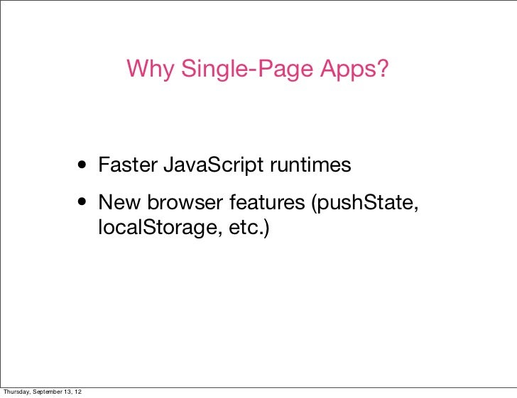 Why Single-Page Apps?                        • Faster JavaScript runtimes                        • New browser features (p...