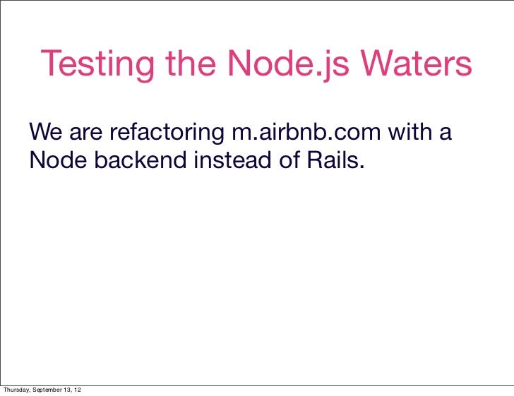 Testing the Node.js Waters        We are refactoring m.airbnb.com with a        Node backend instead of Rails.Thursday, Se...