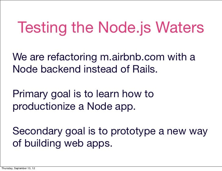 Testing the Node.js Waters        We are refactoring m.airbnb.com with a        Node backend instead of Rails.        Prim...