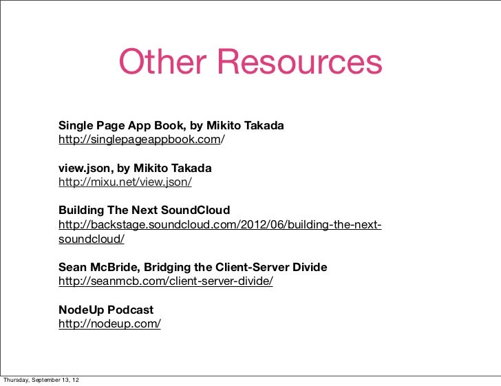 Other Resources                   Single Page App Book, by Mikito Takada                   http://singlepageappbook.com/  ...
