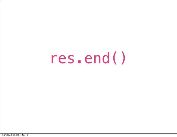 res.end()Thursday, September 13, 12