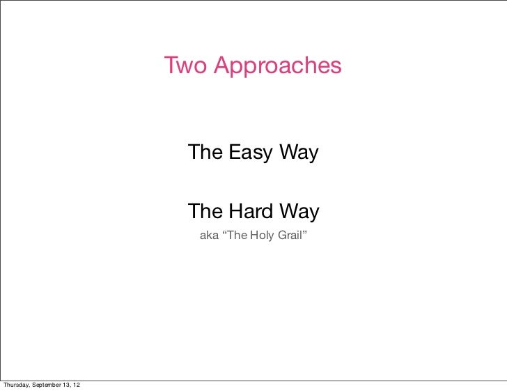 Two Approaches                              The Easy Way                              The Hard Way                        ...