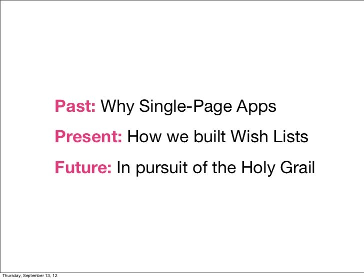 Past: Why Single-Page Apps                        Present: How we built Wish Lists                        Future: In pursu...