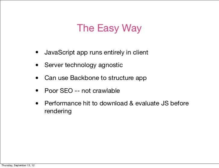 The Easy Way                             •   JavaScript app runs entirely in client                             •   Server...