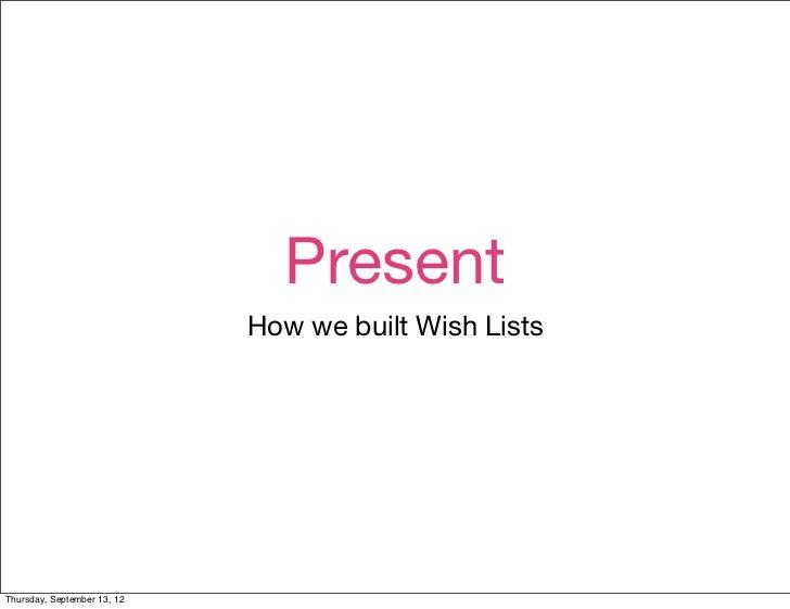 Present                             How we built Wish ListsThursday, September 13, 12