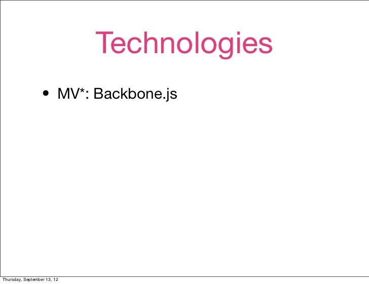 Technologies                  • MV*: Backbone.jsThursday, September 13, 12