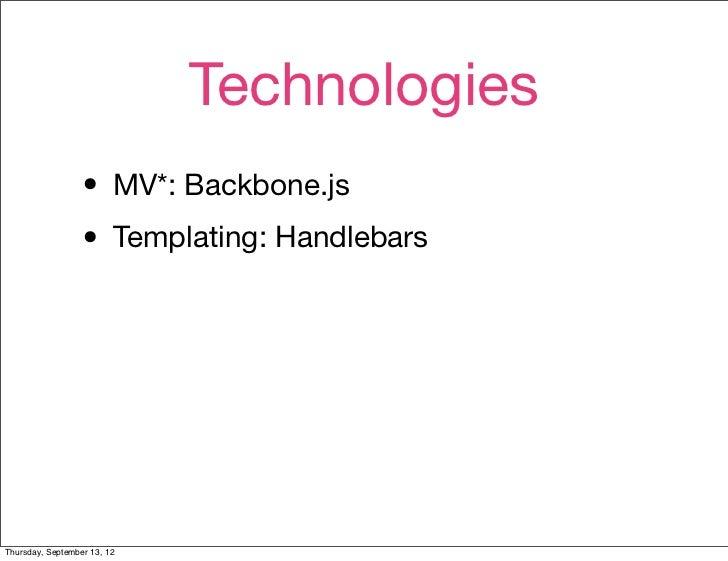 Technologies                  • MV*: Backbone.js                  • Templating: HandlebarsThursday, September 13, 12