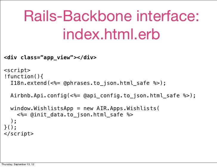 "Rails-Backbone interface:                       index.html.erb <div class=""app_view""></div> <script> !function(){   I18n.e..."