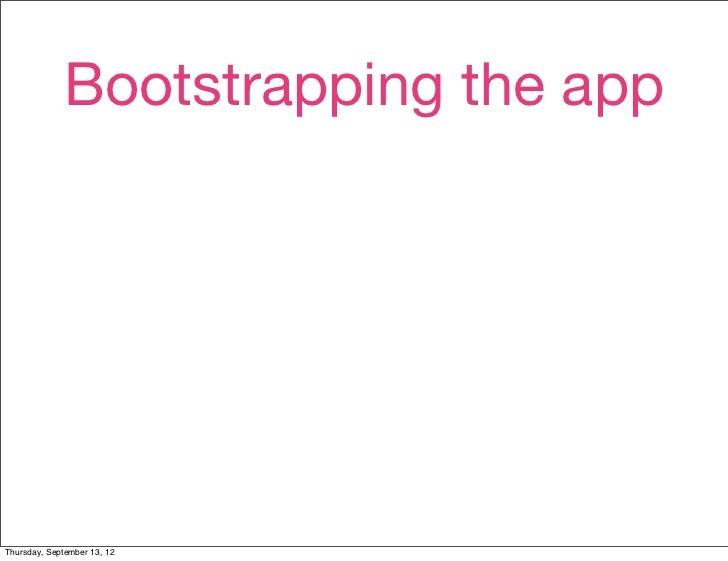 Bootstrapping the appThursday, September 13, 12
