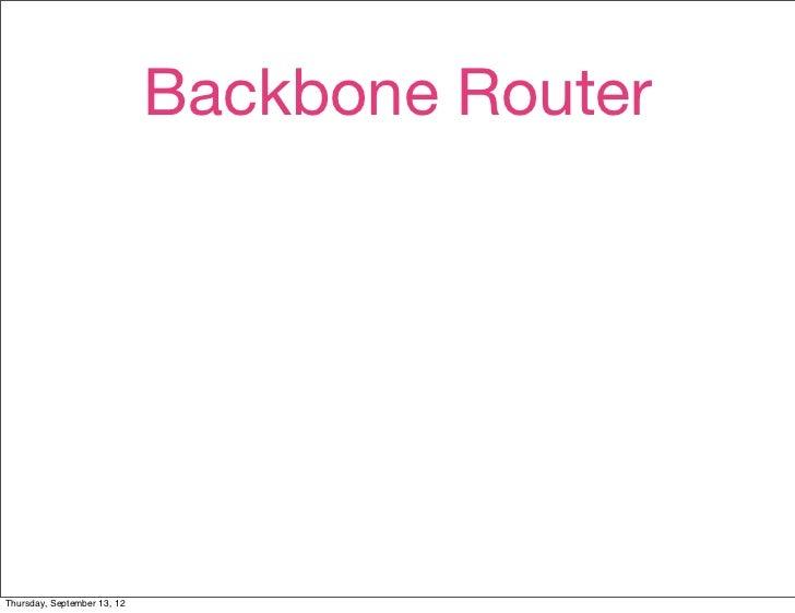Backbone RouterThursday, September 13, 12