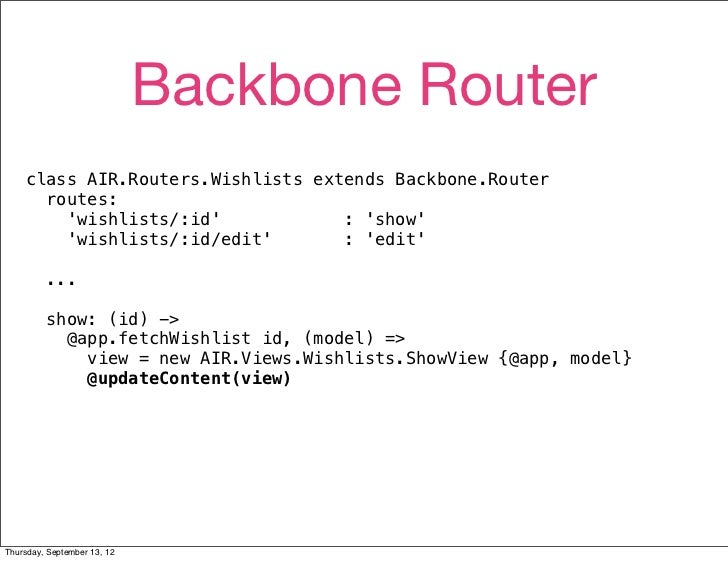 Backbone Router    class AIR.Routers.Wishlists extends Backbone.Router      routes:        wishlists/:id            : show...