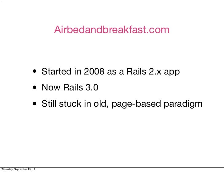 Airbedandbreakfast.com                       • Started in 2008 as a Rails 2.x app                       • Now Rails 3.0   ...