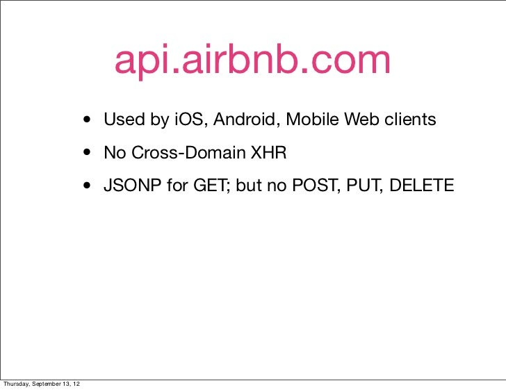 api.airbnb.com                             •   Used by iOS, Android, Mobile Web clients                             •   No...