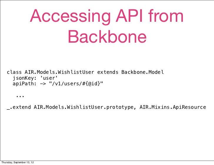 Accessing API from                           Backbone    class AIR.Models.WishlistUser extends Backbone.Model      jsonKey...