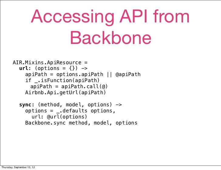 Accessing API from                           Backbone        AIR.Mixins.ApiResource =          url: (options = {}) ->     ...