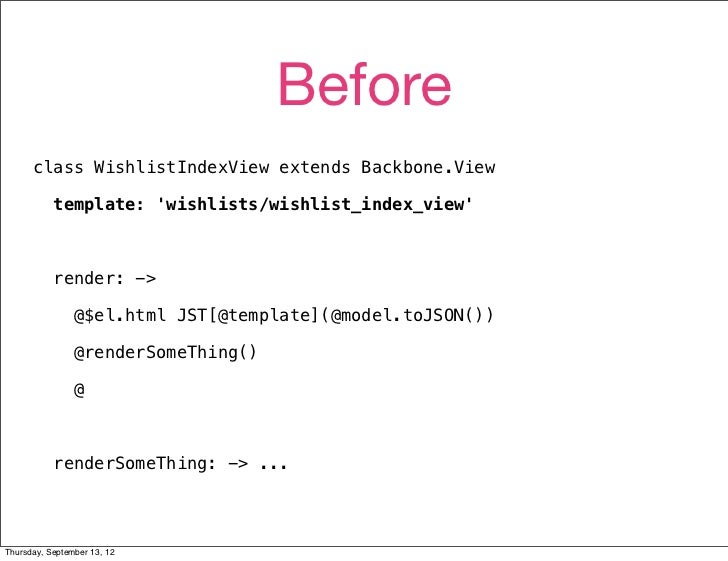 Before      class WishlistIndexView extends Backbone.View           template: wishlists/wishlist_index_view           rend...