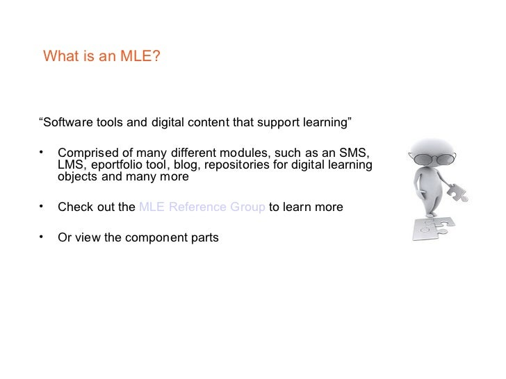 """What is an MLE? <ul><li>"""" Software tools and digital content that support learning"""" </li></ul><ul><li>Comprised of many di..."""