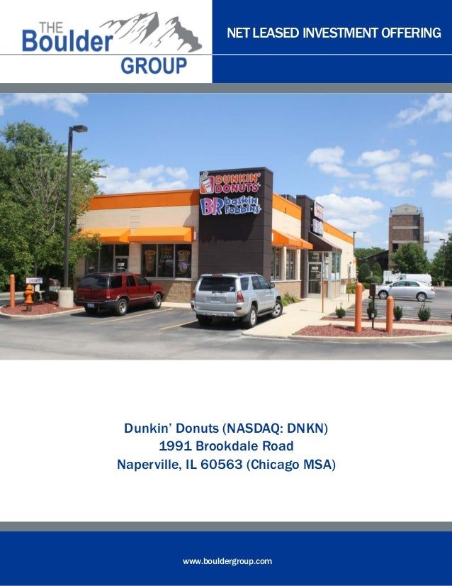 NET LEASED INVESTMENT OFFERING  www.bouldergroup.com  Dunkin' Donuts (NASDAQ: DNKN)  1991 Brookdale Road  Naperville, IL 6...