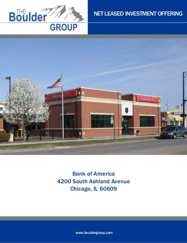 NET LEASED INVESTMENT OFFERING www.bouldergroup.com Bank of America 4200 South Ashland Avenue Chicago, IL 60609