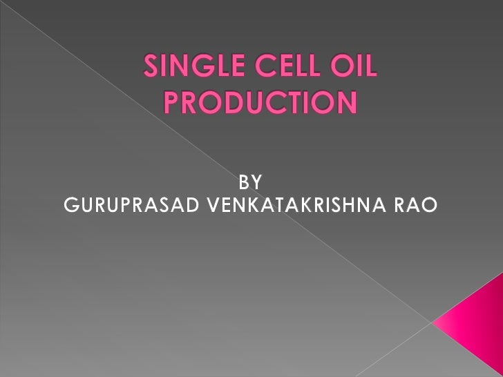 WHAT IS THAT EXACTLY ???Single cell oils (SCO) are the edibleoils extracted from micro-organisms-the single-celled entitie...