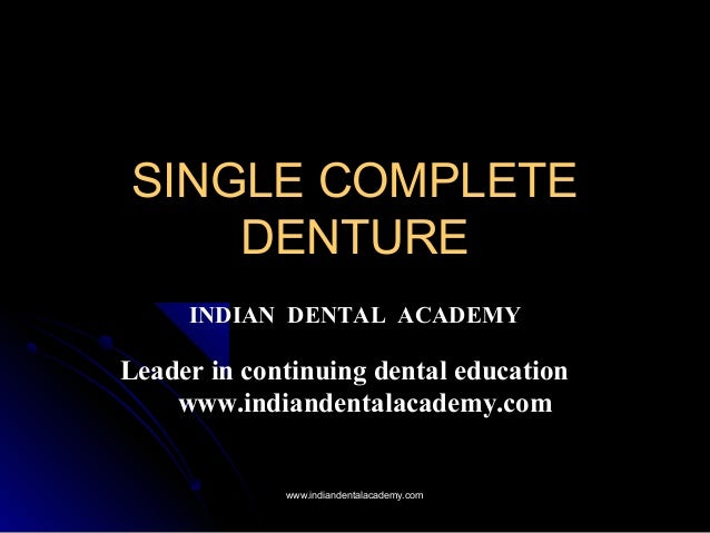 SINGLE COMPLETESINGLE COMPLETE DENTUREDENTURE INDIAN DENTAL ACADEMY Leader in continuing dental education www.indiandental...